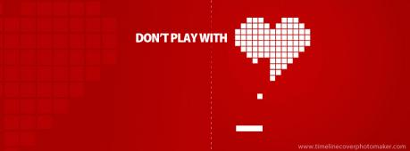 Don't Play With Heart Facebook Cover Photo