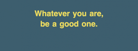 Whatever You Are, Be A Good One Facebook Cover Photo