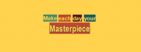 Make Each Day Your Masterpiece Facebook Cover Photo