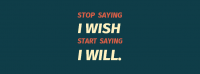 Stop Saying I Wish Start Saying I Will Facebook Cover Photo