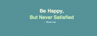 Be Happy But Never Satisfied Facebook Cover Photo